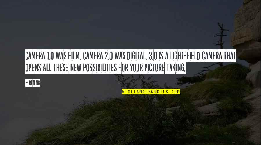 Camera Picture Quotes By Ren Ng: Camera 1.0 was film. Camera 2.0 was digital.