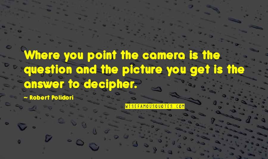 Camera Picture Quotes By Robert Polidori: Where you point the camera is the question