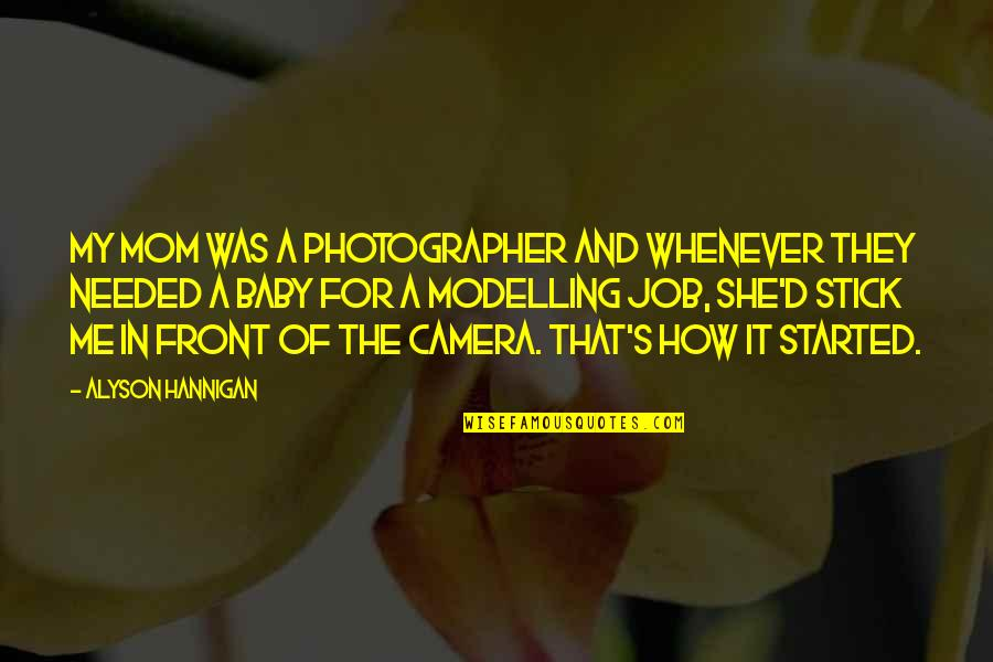 Camera Quotes By Alyson Hannigan: My mom was a photographer and whenever they