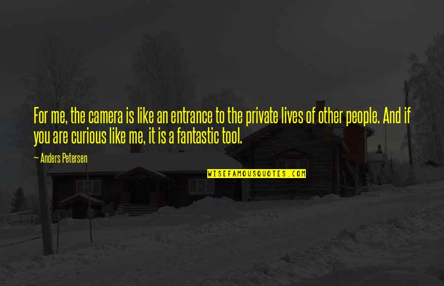 Camera Quotes By Anders Petersen: For me, the camera is like an entrance