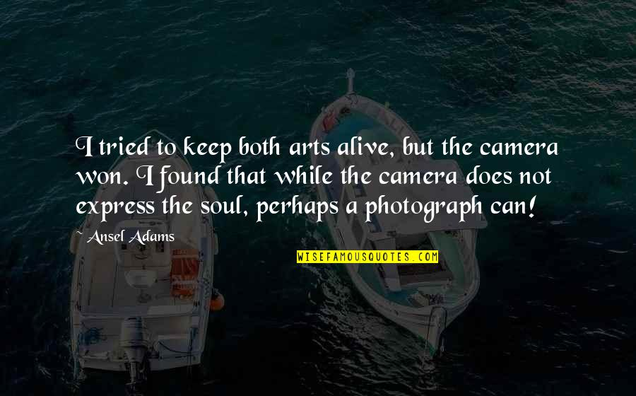 Camera Quotes By Ansel Adams: I tried to keep both arts alive, but