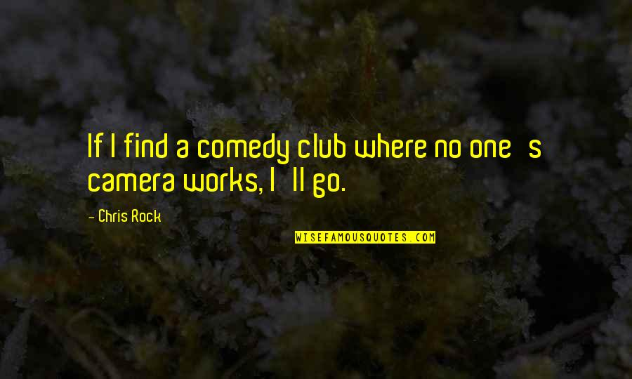 Camera Quotes By Chris Rock: If I find a comedy club where no