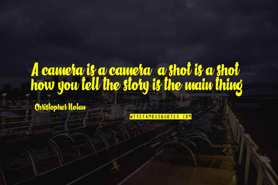 Camera Quotes By Christopher Nolan: A camera is a camera, a shot is