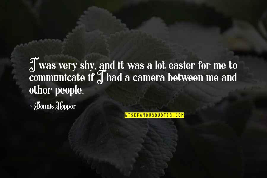 Camera Quotes By Dennis Hopper: I was very shy, and it was a
