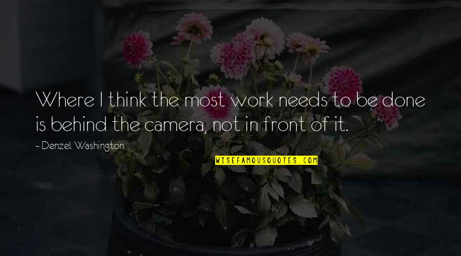 Camera Quotes By Denzel Washington: Where I think the most work needs to