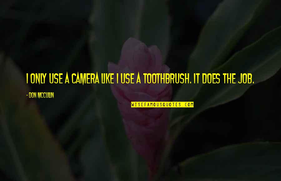 Camera Quotes By Don McCullin: I only use a camera like I use