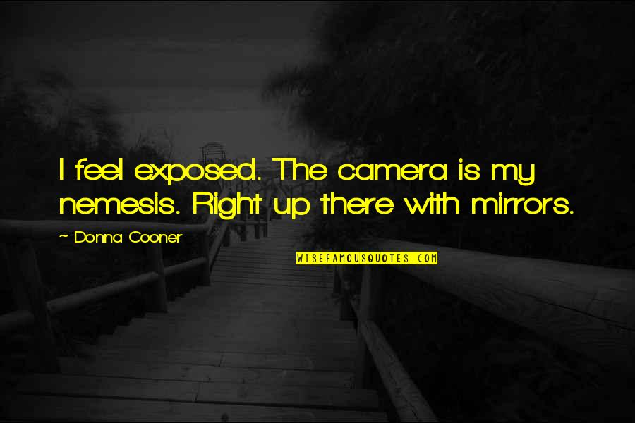 Camera Quotes By Donna Cooner: I feel exposed. The camera is my nemesis.