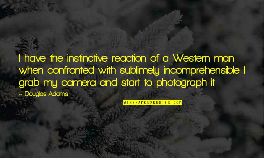 Camera Quotes By Douglas Adams: I have the instinctive reaction of a Western