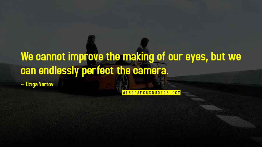 Camera Quotes By Dziga Vertov: We cannot improve the making of our eyes,