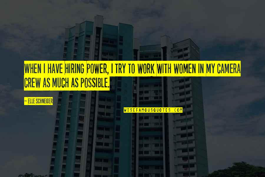 Camera Quotes By Elle Schneider: When I have hiring power, I try to
