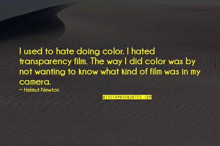 Camera Quotes By Helmut Newton: I used to hate doing color. I hated
