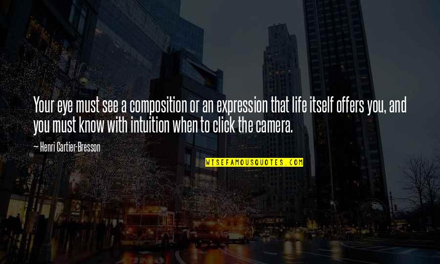 Camera Quotes By Henri Cartier-Bresson: Your eye must see a composition or an
