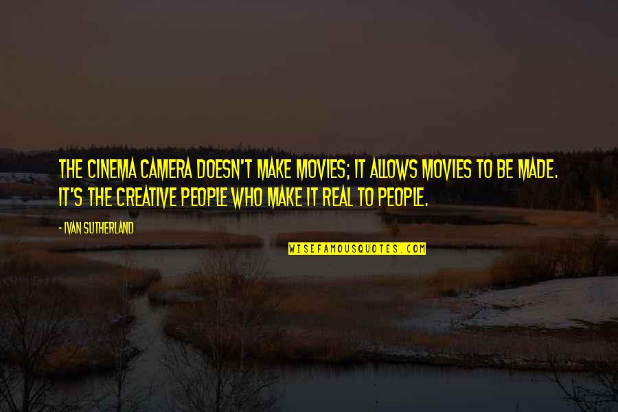 Camera Quotes By Ivan Sutherland: The cinema camera doesn't make movies; it allows