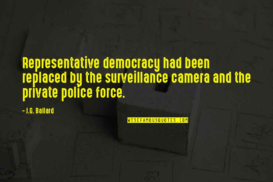 Camera Quotes By J.G. Ballard: Representative democracy had been replaced by the surveillance