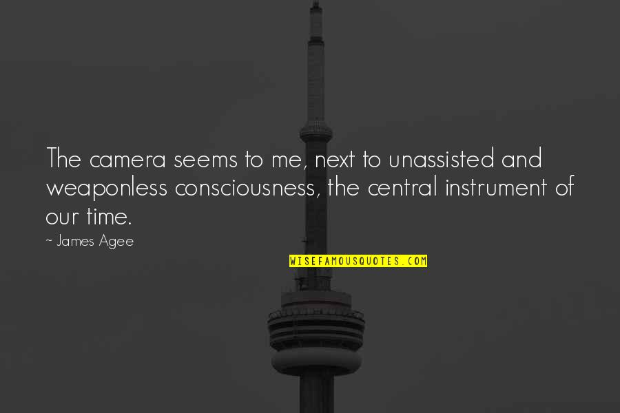 Camera Quotes By James Agee: The camera seems to me, next to unassisted