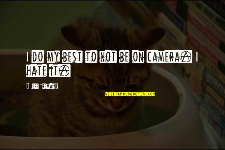 Camera Quotes By Jeff Tremaine: I do my best to not be on