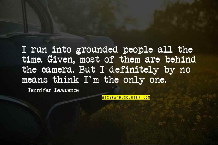 Camera Quotes By Jennifer Lawrence: I run into grounded people all the time.