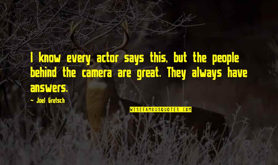 Camera Quotes By Joel Gretsch: I know every actor says this, but the