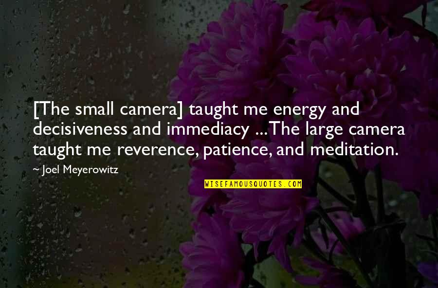 Camera Quotes By Joel Meyerowitz: [The small camera] taught me energy and decisiveness