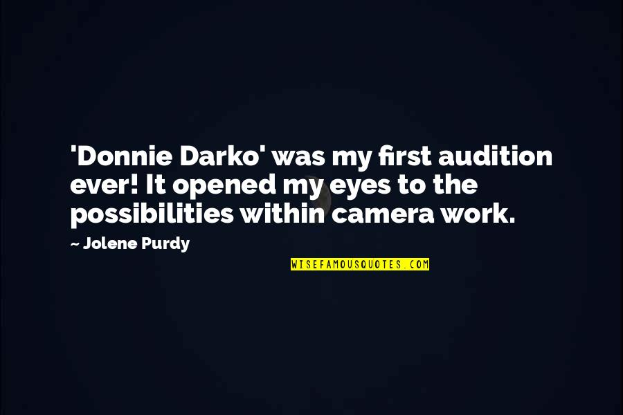 Camera Quotes By Jolene Purdy: 'Donnie Darko' was my first audition ever! It