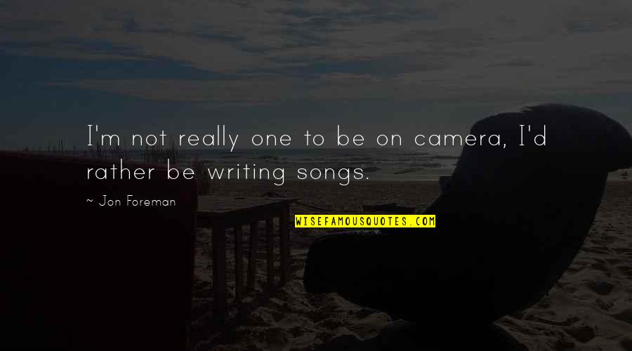 Camera Quotes By Jon Foreman: I'm not really one to be on camera,