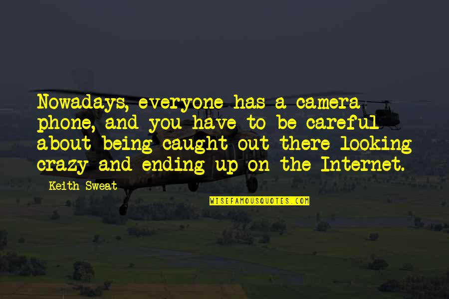 Camera Quotes By Keith Sweat: Nowadays, everyone has a camera phone, and you
