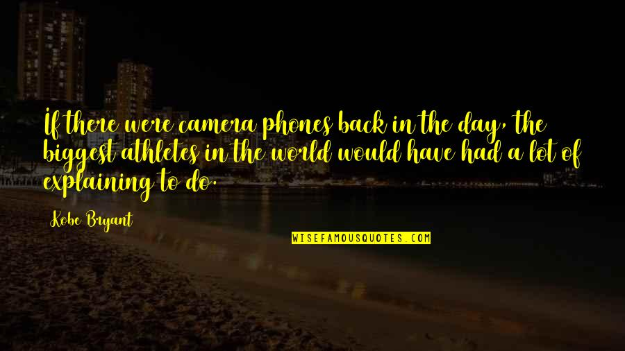 Camera Quotes By Kobe Bryant: If there were camera phones back in the