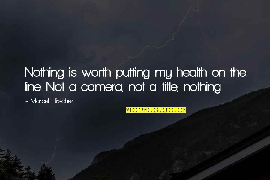 Camera Quotes By Marcel Hirscher: Nothing is worth putting my health on the