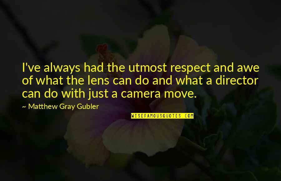 Camera Quotes By Matthew Gray Gubler: I've always had the utmost respect and awe
