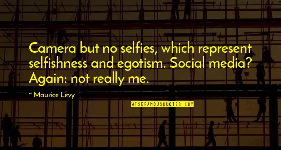 Camera Quotes By Maurice Levy: Camera but no selfies, which represent selfishness and