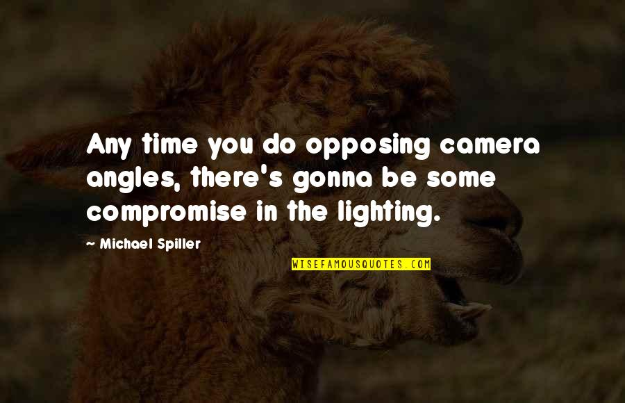 Camera Quotes By Michael Spiller: Any time you do opposing camera angles, there's