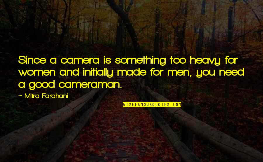 Camera Quotes By Mitra Farahani: Since a camera is something too heavy for