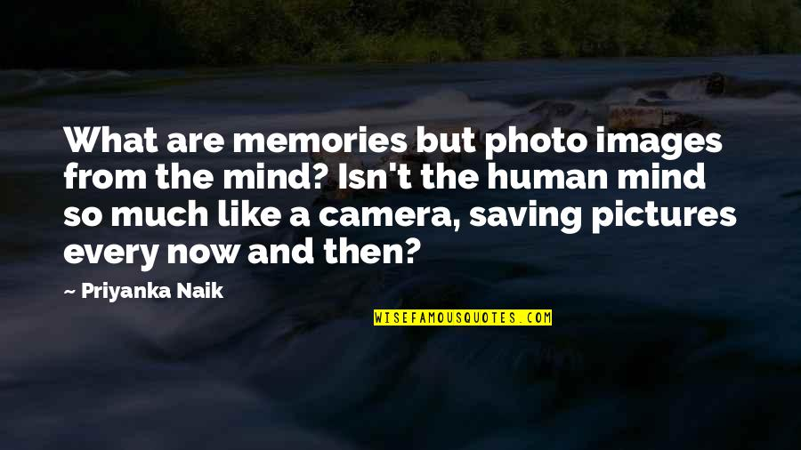 Camera Quotes By Priyanka Naik: What are memories but photo images from the