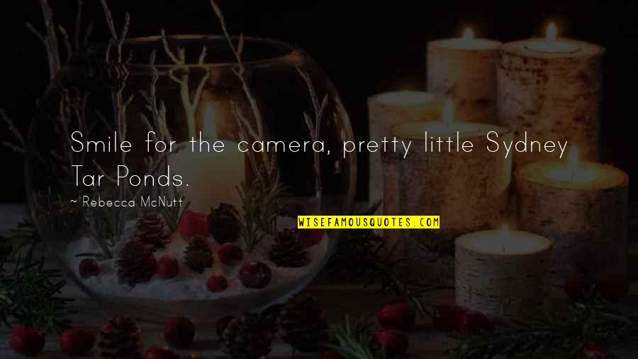 Camera Quotes By Rebecca McNutt: Smile for the camera, pretty little Sydney Tar
