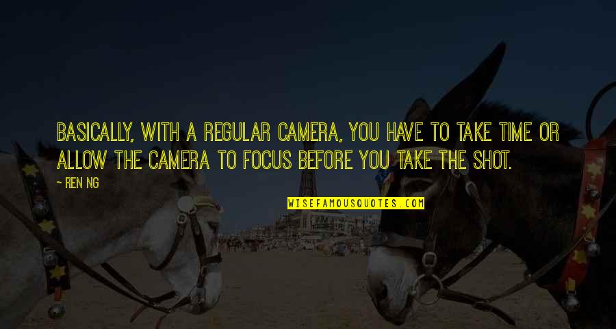 Camera Quotes By Ren Ng: Basically, with a regular camera, you have to