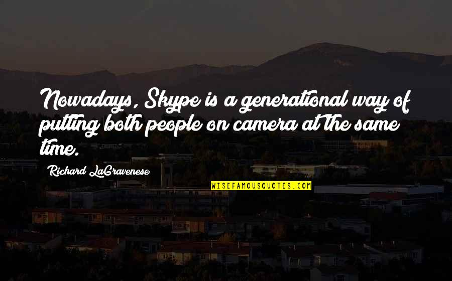 Camera Quotes By Richard LaGravenese: Nowadays, Skype is a generational way of putting