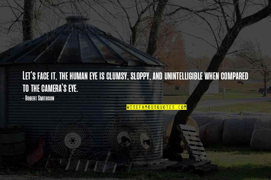 Camera Quotes By Robert Smithson: Let's face it, the human eye is clumsy,