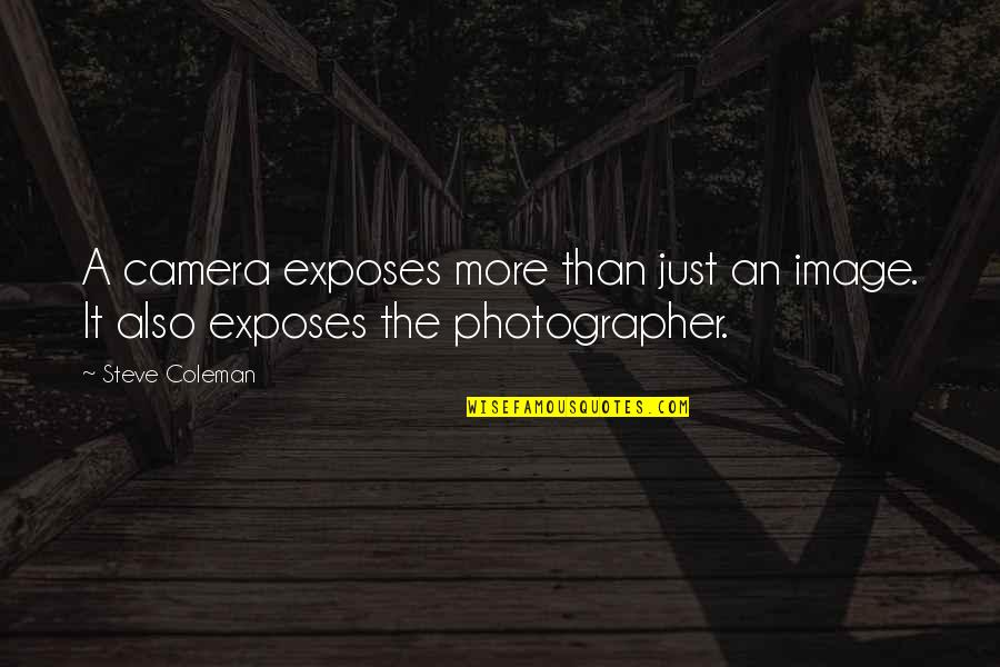 Camera Quotes By Steve Coleman: A camera exposes more than just an image.