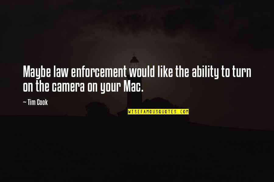 Camera Quotes By Tim Cook: Maybe law enforcement would like the ability to