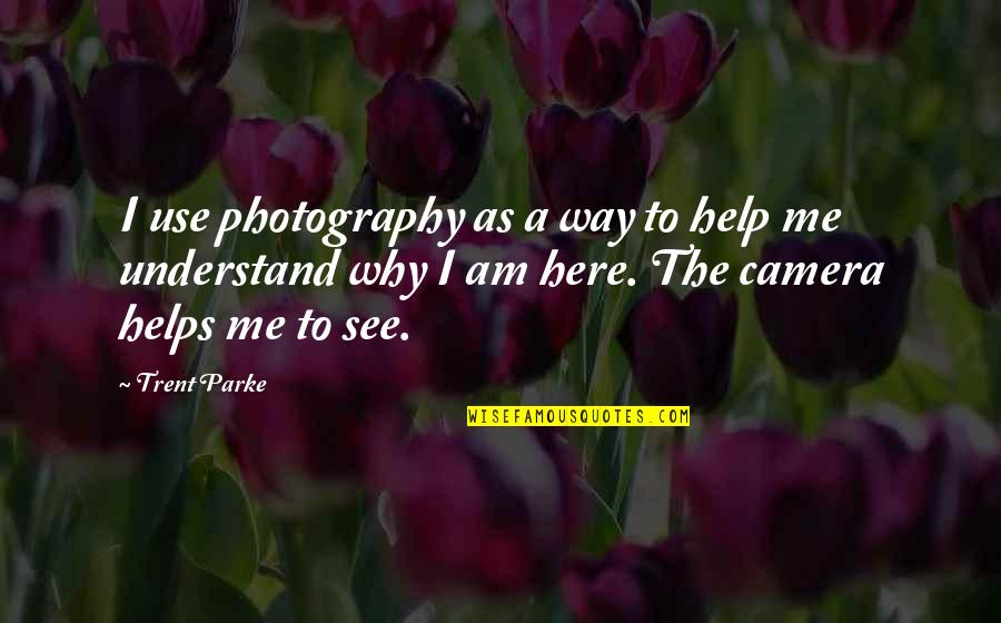 Camera Quotes By Trent Parke: I use photography as a way to help