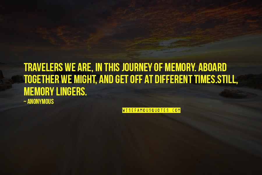 Cameron Monaghan Quotes By Anonymous: Travelers we are, in this journey of memory.