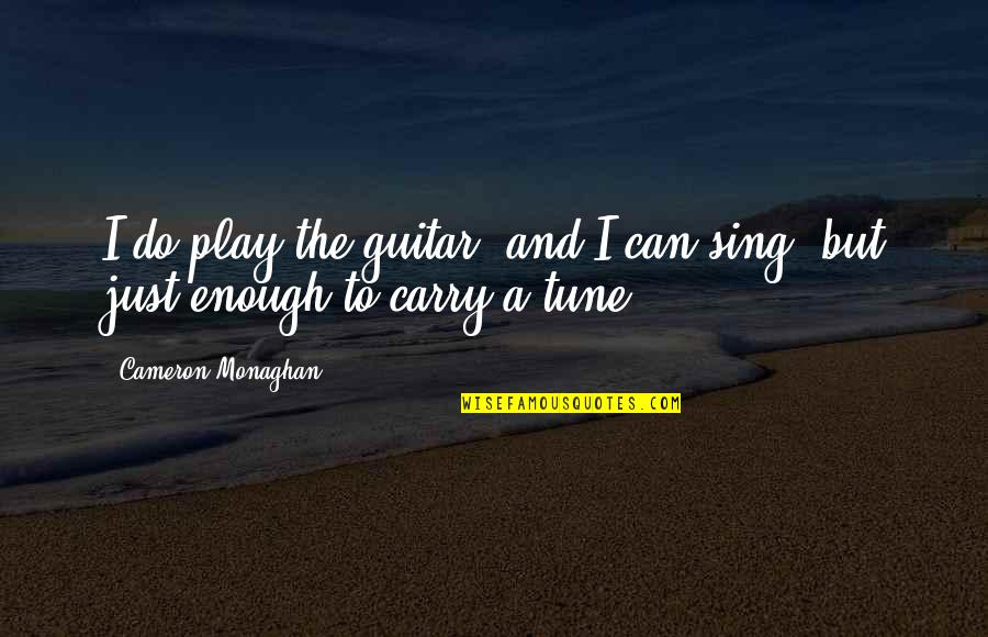 Cameron Monaghan Quotes By Cameron Monaghan: I do play the guitar, and I can