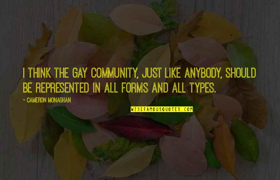 Cameron Monaghan Quotes By Cameron Monaghan: I think the gay community, just like anybody,