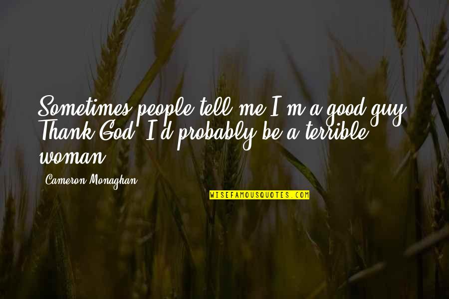 Cameron Monaghan Quotes By Cameron Monaghan: Sometimes people tell me I'm a good guy.