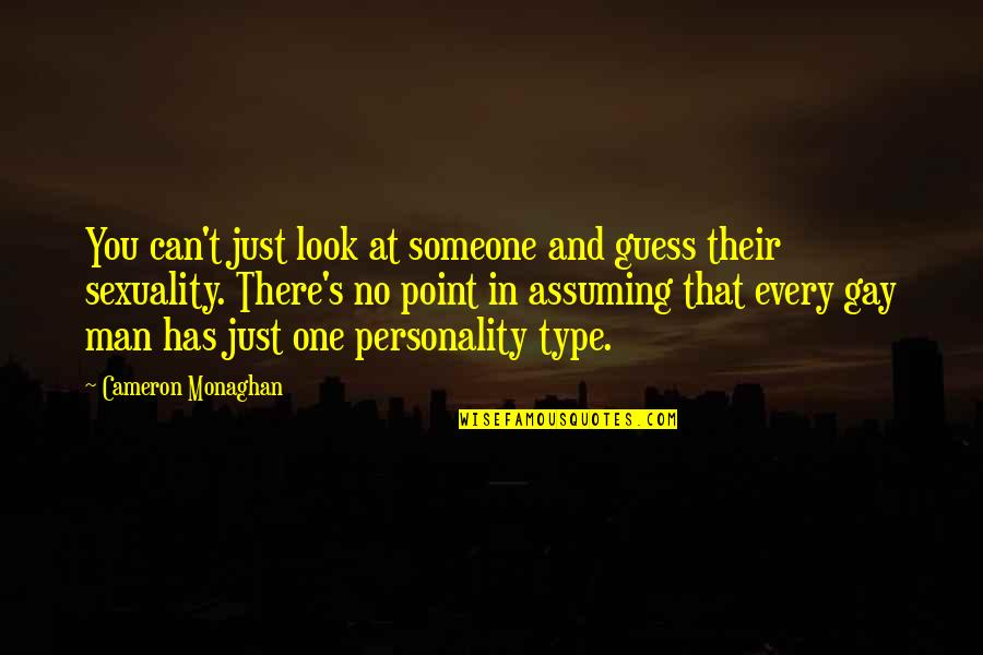 Cameron Monaghan Quotes By Cameron Monaghan: You can't just look at someone and guess