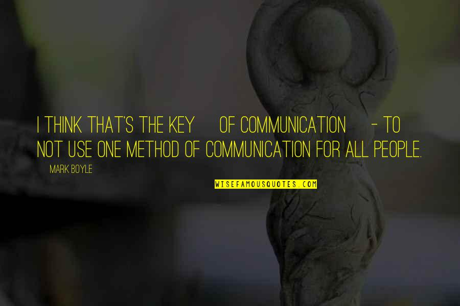Cameron Monaghan Quotes By Mark Boyle: I think that's the key [of communication] -