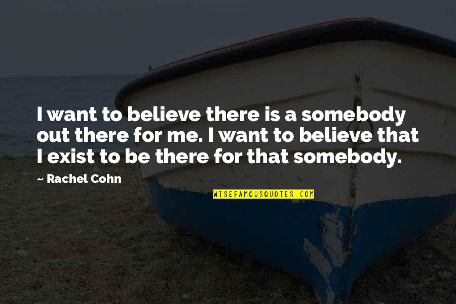 Cameron Monaghan Quotes By Rachel Cohn: I want to believe there is a somebody