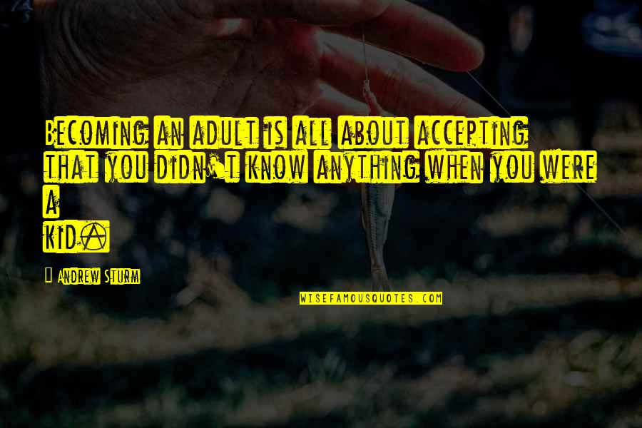Camille Flammarion Quotes By Andrew Sturm: Becoming an adult is all about accepting that