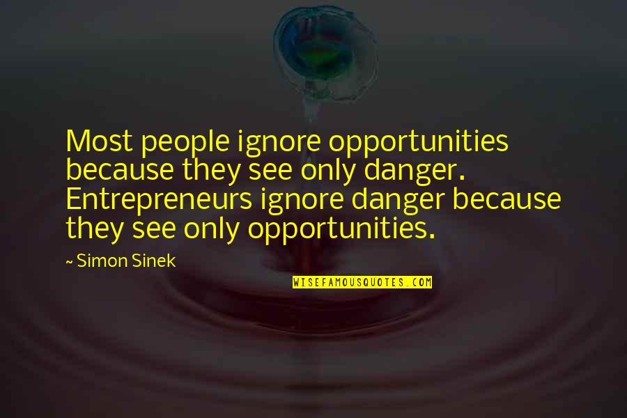 Camille Flammarion Quotes By Simon Sinek: Most people ignore opportunities because they see only