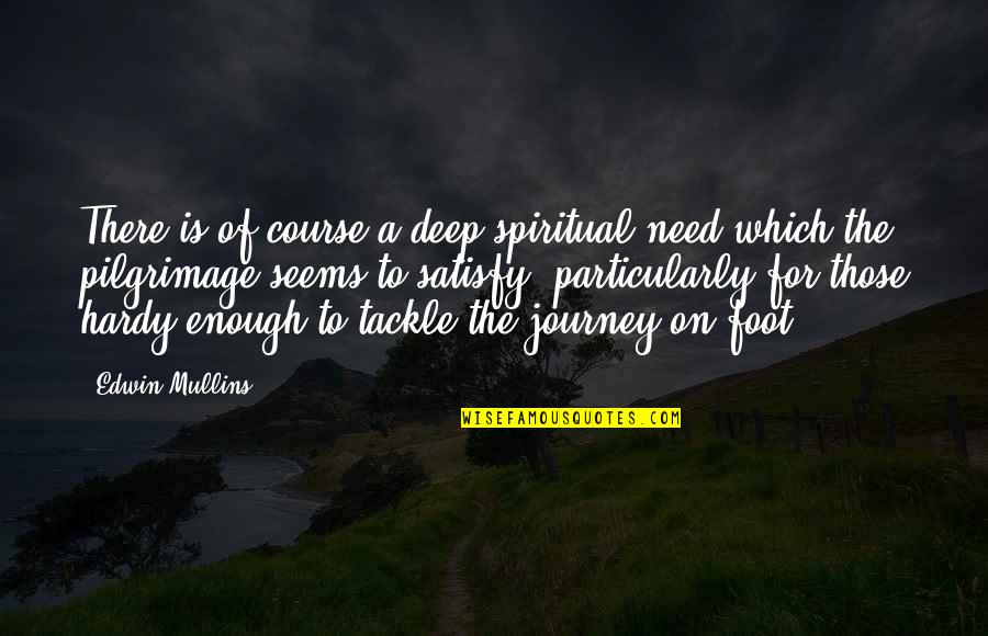 Camino De Santiago Quotes By Edwin Mullins: There is of course a deep spiritual need